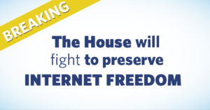 The House Will Fight to Preserve Internet Freedom